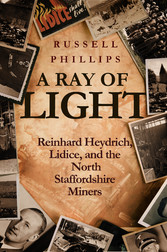 A Ray of Light - Reinhard Heydrich, Lidice, and the North Staffordshire Miners