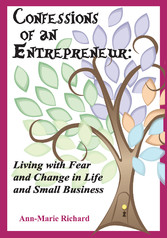 Confessions of an Entrepreneur - Living With Fear and Change in Life and Small Business