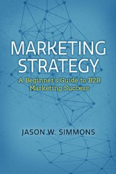 Marketing Strategy: A Beginners Guide to B2B Ma...