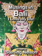 Musings in Bali - I Love My Life!