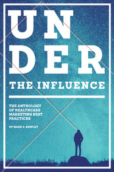Under the Influence - The Anthology of Healthcare Marketing Best Practices