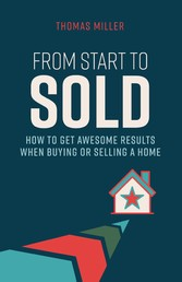 From Start to Sold - How to Get Awesome Results When Buying or Selling a Home