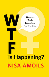 Wtf Is Happening - Women Tech Founders on the Rise
