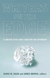 Writers On The Edge - 22 Writers Speak About Addiction and Dependency