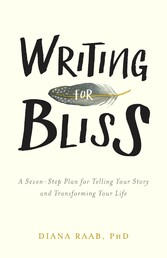 Writing for Bliss - A Seven-Step Plan for Telli...