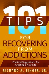 101 Tips for Recovering from Addictions - Practical Suggestions for Creating a New Life