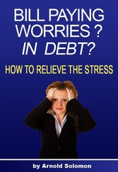 Bill Paying Worries? In Debt? - How to Relieve the Stress