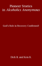 Pioneer Stories in Alcoholics Anonymous: Gods R...