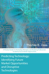 Predicting Technology - A Practical Guide For T...
