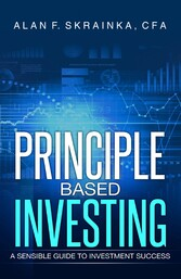 Principle Based Investing - A Sensible Guide to...