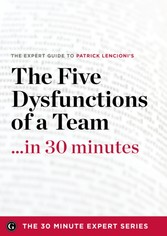 Five Dysfunctions of a Team in 30 Minutes - The Expert Guide to Patrick Lencioni's Critically Acclaimed Bestseller