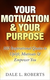 Your Motivation & Your Purpose - 102 Inspiratio...