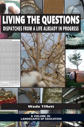 Living the Questions - Dispatches From a Life A...