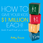 How to Give Your Kids $1Million Each! - (And It...