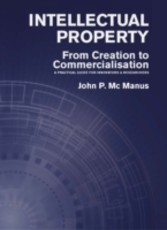Intellectual Property - From Creation to Commercialisation: A Practical Guide for Innovators & Researchers