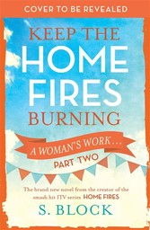 Keep the Home Fires Burning - Part Two - A Woma...