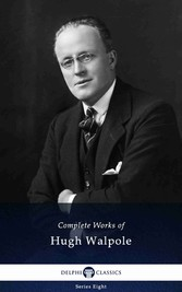Delphi Complete Works of Hugh Walpole (Illustrated)