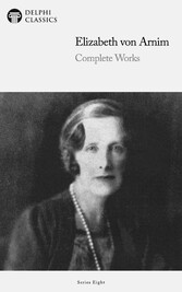 Delphi Complete Works of Elizabeth von Arnim (Illustrated)