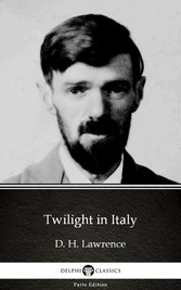 Twilight in Italy by D. H. Lawrence (Illustrated)