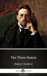 The Three Sisters by Anton Chekhov (Illustrated)