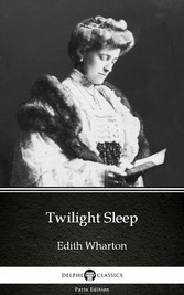 Twilight Sleep by Edith Wharton - Delphi Classi...