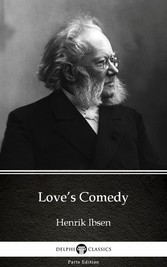 Loves Comedy by Henrik Ibsen - Delphi Classics ...