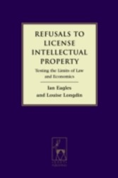 Refusals to License Intellectual Property - Testing the Limits of Law and Economics