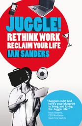 Juggle! - Rethink work, reclaim your life
