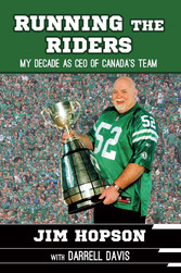 Running the Riders - My Decade as Ceo of Canada...