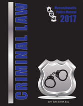 2017 Massachusetts Criminal Law Police Manual
