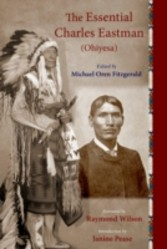 Essential Charles Eastman (Ohiyesa) - Light on the Indian World