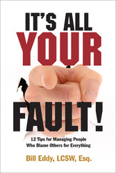 It's All Your Fault! - 12 Tips for Managing People Who Blame Others for Everything