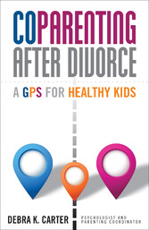 Coparenting After Divorce - A GPS for Healthy Kids
