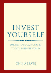 Invest Yourself - Daring to Be Catholic in Toda...