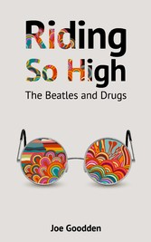 Riding So High - The Beatles and Drugs