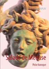 Salade de Méduse - Polar baroque