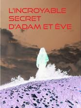 L'incroyable secret d'Adam et Ève - ou le jardin d'Éden, tome I