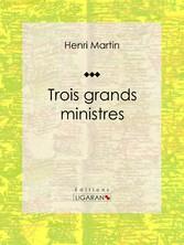 Trois grands ministres - Biographie historique