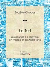 Le Turf - ou Les courses de chevaux en France e...