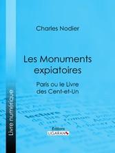 Les Monuments expiatoires - Paris ou le Livre d...