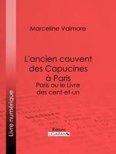Lancien couvent des Capucines à Paris - Souvenirs de latelier dun peintre - Paris ou le Livre des cent-et-un