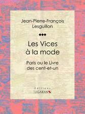 Les Vices à la mode - Paris ou le Livre des cen...