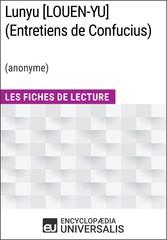 Lunyu [LOUEN-YU] (Entretiens de Confucius) (anonyme) - Les Fiches de Lecture dUniversalis