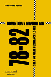 Downtown Manhattan 78-82 - De la no wave aux da...