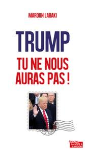 Trump, tu ne nous auras pas ! - Plaidoyer pour ...