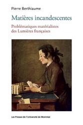 Matières incandescentes - Problématiques matérialistes des Lumières françaises (1650-1780)