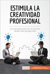 Estimula la creatividad profesional - Los secretos para ver el mundo desde otra perspectiva