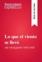 Lo que el viento se llevó de Margaret Mitchell (Guía de lectura) - Resumen y análisis completo