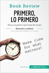 Primero, lo primero de Stephen R. Covey (Análisis de la obra) - Hacia una gestión optimizada del tiempo