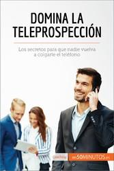 Domina la teleprospección - Los secretos para q...